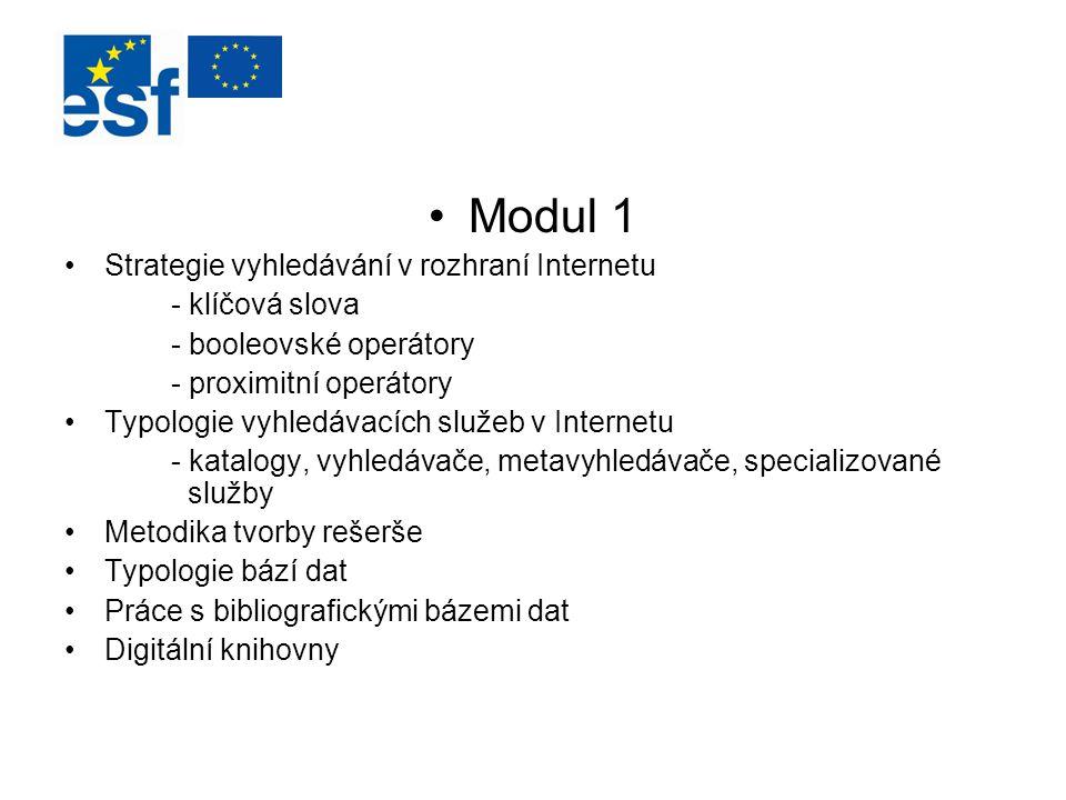 Modul 1 Strategie vyhledávání v rozhraní Internetu - klíčová slova - booleovské operátory - proximitní operátory Typologie vyhledávacích služeb v Inte