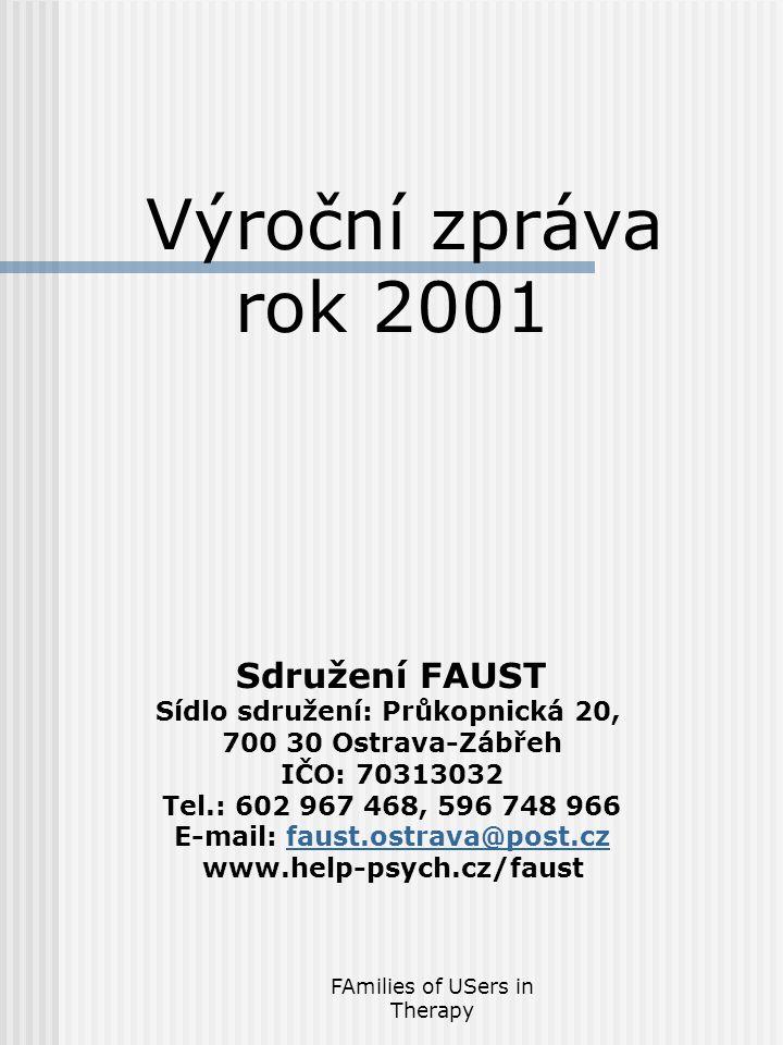FAmilies of USers in Therapy Sdružení FAUST Sídlo sdružení: Průkopnická 20, 700 30 Ostrava-Zábřeh IČO: 70313032 Tel.: 602 967 468, 596 748 966 E-mail: faust.ostrava@post.czfaust.ostrava@post.cz www.help-psych.cz/faust Výroční zpráva rok 2001