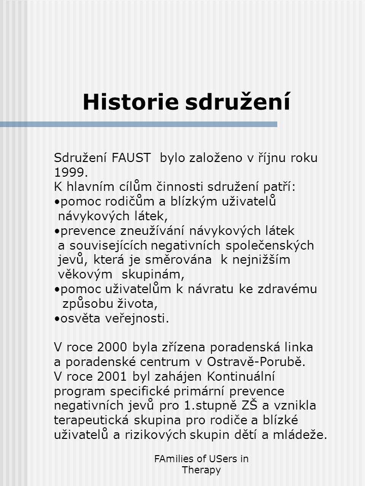 FAmilies of USers in Therapy Historie sdružení Sdružení FAUST bylo založeno v říjnu roku 1999.