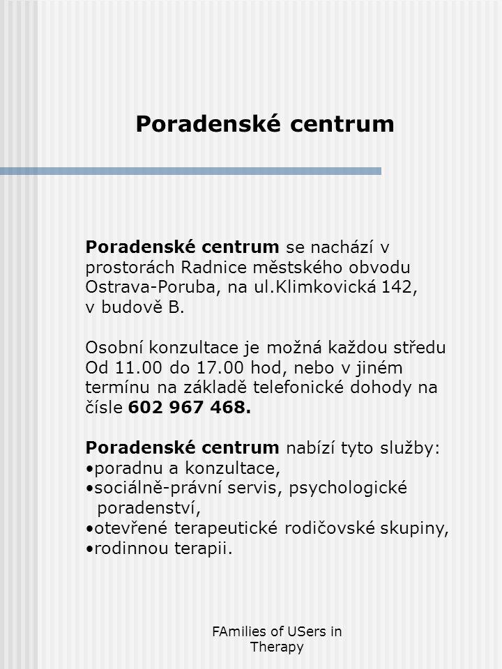FAmilies of USers in Therapy Poradenské centrum Poradenské centrum se nachází v prostorách Radnice městského obvodu Ostrava-Poruba, na ul.Klimkovická 142, v budově B.
