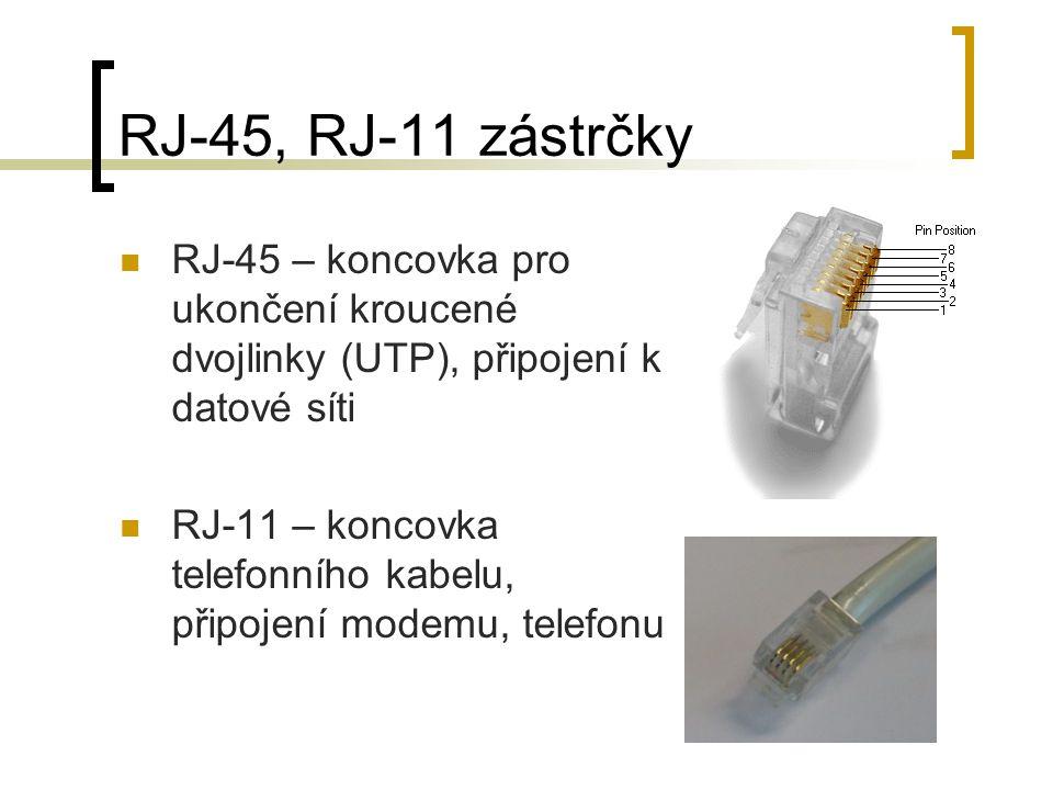 RJ-45, RJ-11 zástrčky RJ-45 – koncovka pro ukončení kroucené dvojlinky (UTP), připojení k datové síti RJ-11 – koncovka telefonního kabelu, připojení m