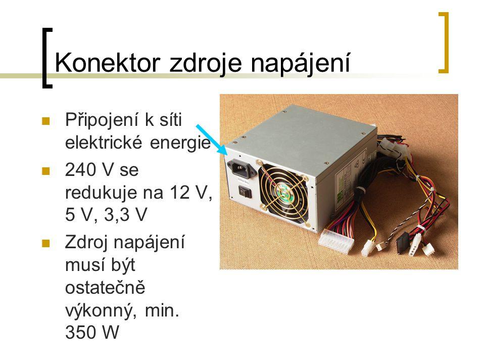 Konektor zdroje napájení Připojení k síti elektrické energie 240 V se redukuje na 12 V, 5 V, 3,3 V Zdroj napájení musí být ostatečně výkonný, min. 350