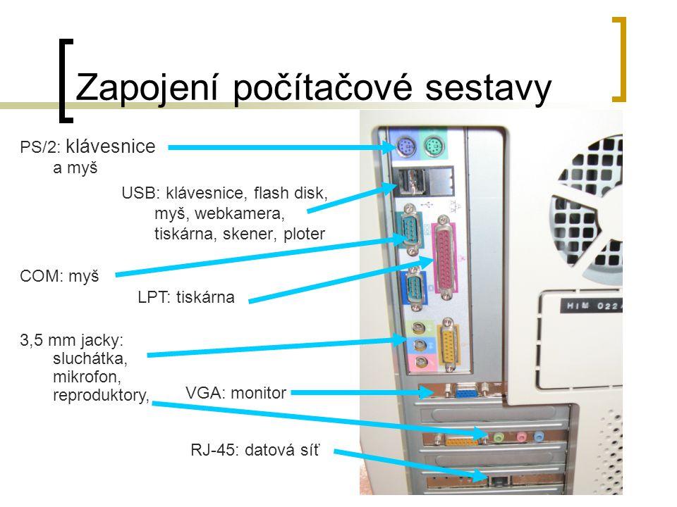 Zapojení počítačové sestavy USB: klávesnice, flash disk, myš, webkamera, tiskárna, skener, ploter PS/2: klávesnice a myš COM: myš LPT: tiskárna 3,5 mm
