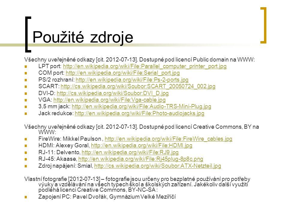 Použité zdroje Všechny uveřejněné odkazy [cit. 2012-07-13]. Dostupné pod licencí Public domain na WWW: LPT port: http://en.wikipedia.org/wiki/File:Par