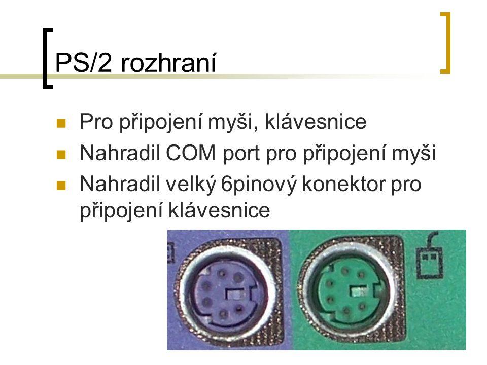 PS/2 rozhraní Pro připojení myši, klávesnice Nahradil COM port pro připojení myši Nahradil velký 6pinový konektor pro připojení klávesnice