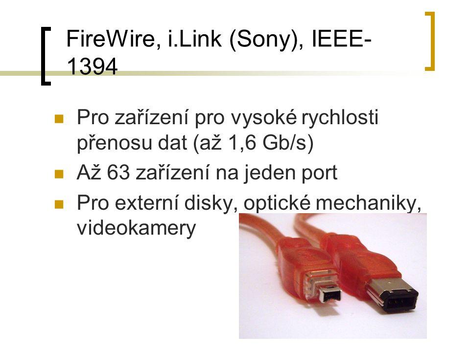 FireWire, i.Link (Sony), IEEE- 1394 Pro zařízení pro vysoké rychlosti přenosu dat (až 1,6 Gb/s) Až 63 zařízení na jeden port Pro externí disky, optick