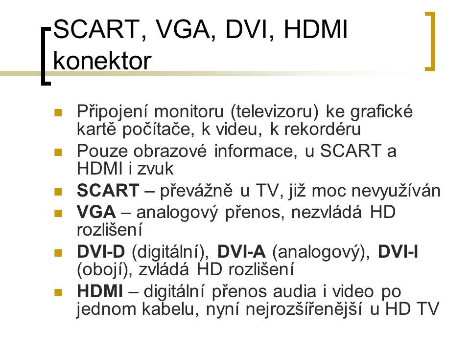 SCART, VGA, DVI, HDMI konektor Připojení monitoru (televizoru) ke grafické kartě počítače, k videu, k rekordéru Pouze obrazové informace, u SCART a HD