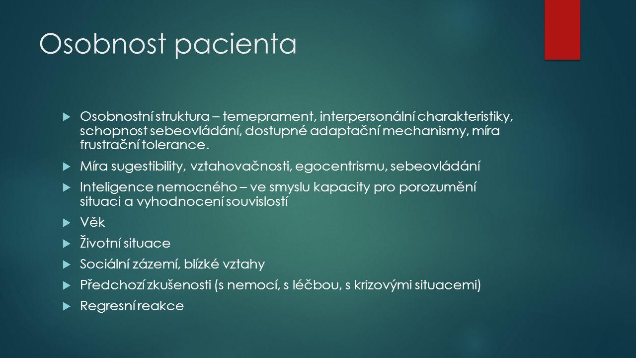 Osobnost pacienta  Osobnostní struktura – temeprament, interpersonální charakteristiky, schopnost sebeovládání, dostupné adaptační mechanismy, míra frustrační tolerance.