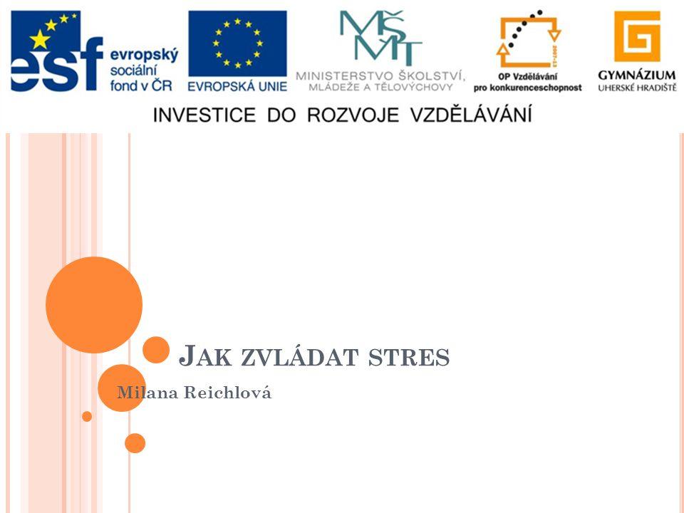 J AK ZVLÁDAT STRES Milana Reichlová