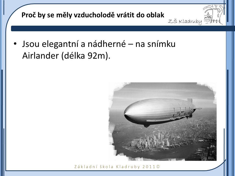 Základní škola Kladruby 2011  Proč by se měly vzducholodě vrátit do oblak Jsou elegantní a nádherné – na snímku Airlander (délka 92m).