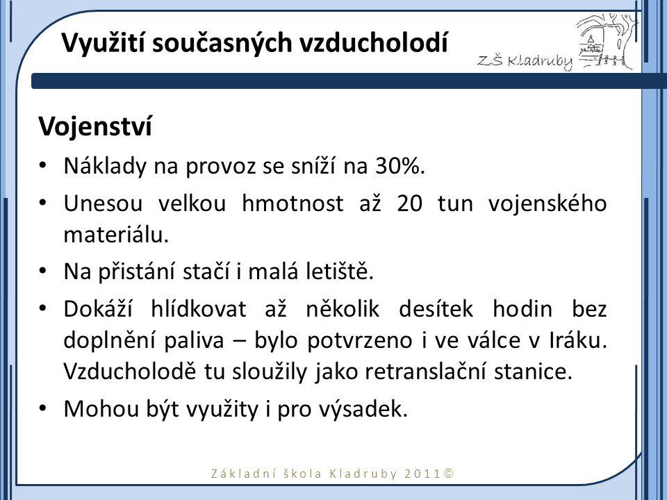 Základní škola Kladruby 2011  Využití současných vzducholodí Vojenství Náklady na provoz se sníží na 30%. Unesou velkou hmotnost až 20 tun vojenského