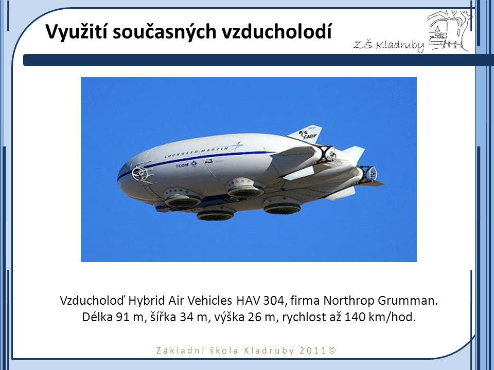 Základní škola Kladruby 2011  Využití současných vzducholodí Vzducholoď Hybrid Air Vehicles HAV 304, firma Northrop Grumman. Délka 91 m, šířka 34 m,