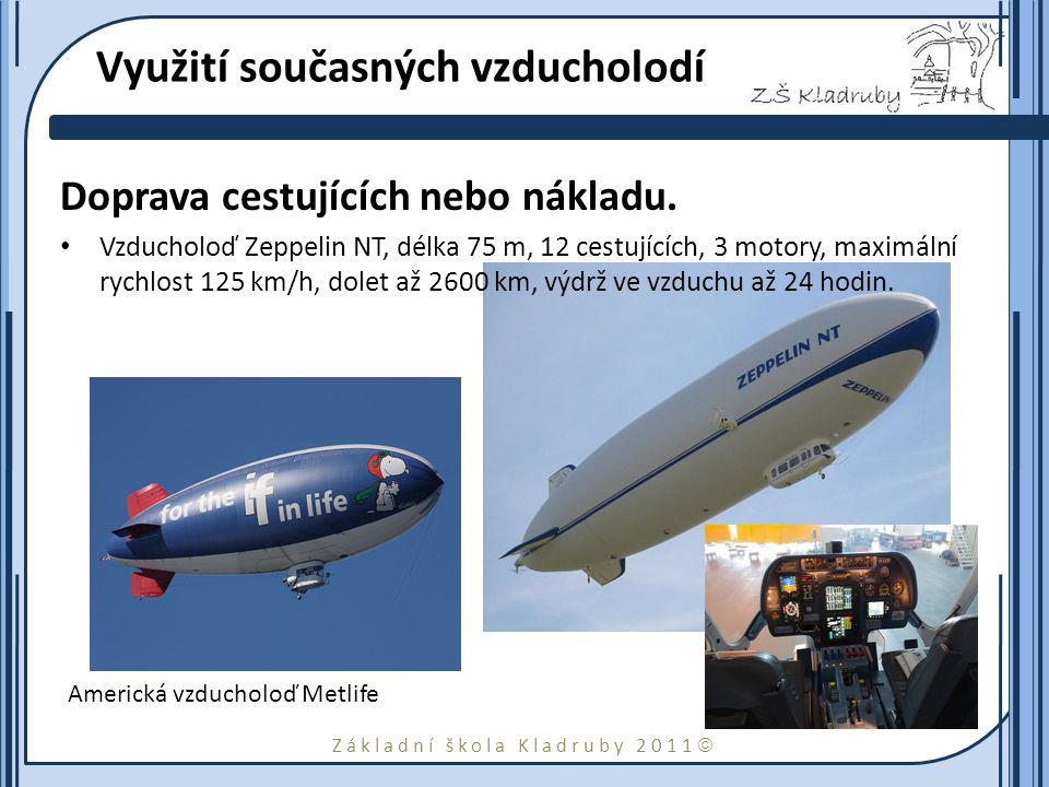Základní škola Kladruby 2011  Využití současných vzducholodí Doprava cestujících nebo nákladu. Vzducholoď Zeppelin NT, délka 75 m, 12 cestujících, 3
