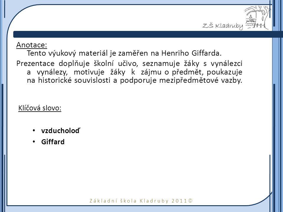 Základní škola Kladruby 2011  Anotace: Tento výukový materiál je zaměřen na Henriho Giffarda. Prezentace doplňuje školní učivo, seznamuje žáky s vyná