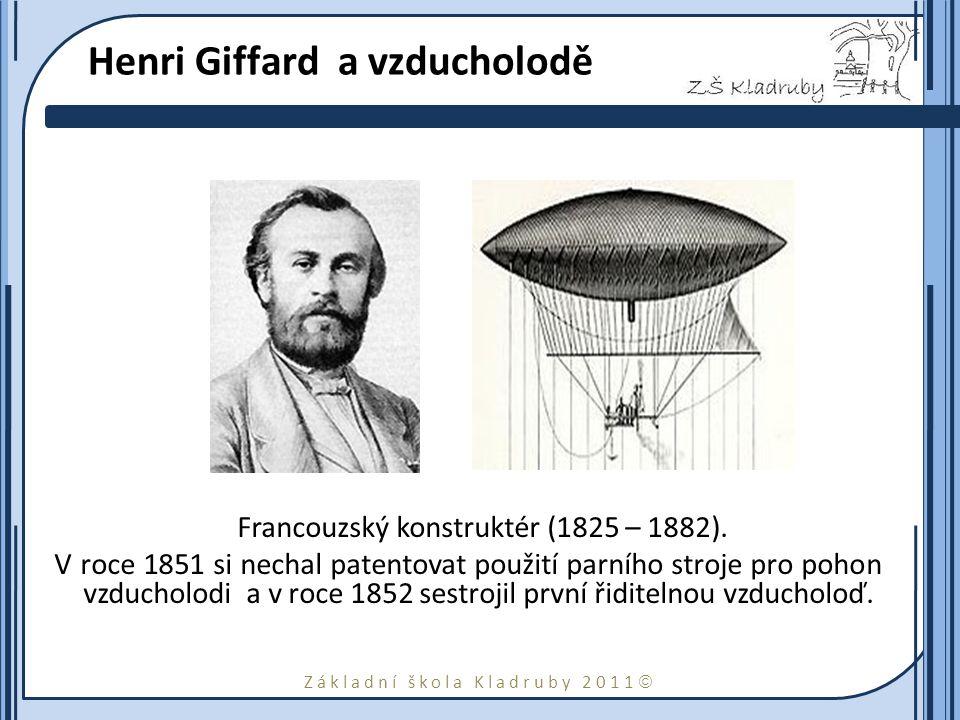 Základní škola Kladruby 2011  Henri Giffard a vzducholodě Francouzský konstruktér (1825 – 1882). V roce 1851 si nechal patentovat použití parního str