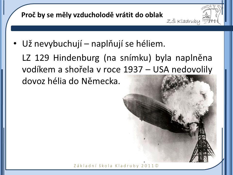 Základní škola Kladruby 2011  Proč by se měly vzducholodě vrátit do oblak Už nevybuchují – naplňují se héliem. LZ 129 Hindenburg (na snímku) byla nap