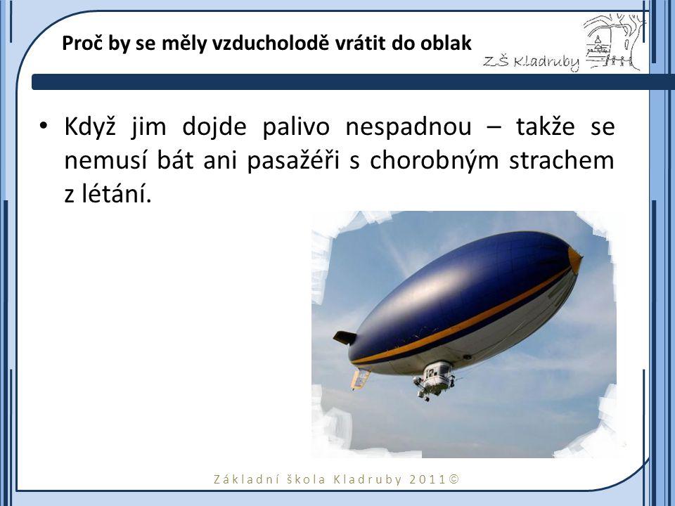 Základní škola Kladruby 2011  Proč by se měly vzducholodě vrátit do oblak Když jim dojde palivo nespadnou – takže se nemusí bát ani pasažéři s chorobným strachem z létání.