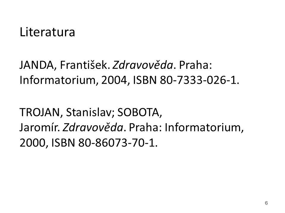 Literatura JANDA, František. Zdravověda. Praha: Informatorium, 2004, ISBN 80-7333-026-1.