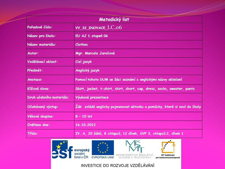 Metodický list Pořadové číslo: VY_32_INOVACE_ I.C.06 Název pro školu:EU AJ 1.stupeň 06 Název materiálu:Clothes Autor:Mgr.