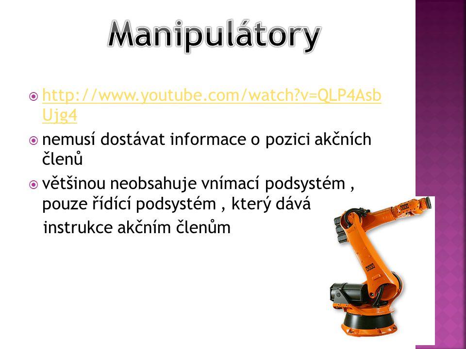  http://www.youtube.com/watch v=QLP4Asb Ujg4 http://www.youtube.com/watch v=QLP4Asb Ujg4  nemusí dostávat informace o pozici akčních členů  většinou neobsahuje vnímací podsystém, pouze řídící podsystém, který dává instrukce akčním členům