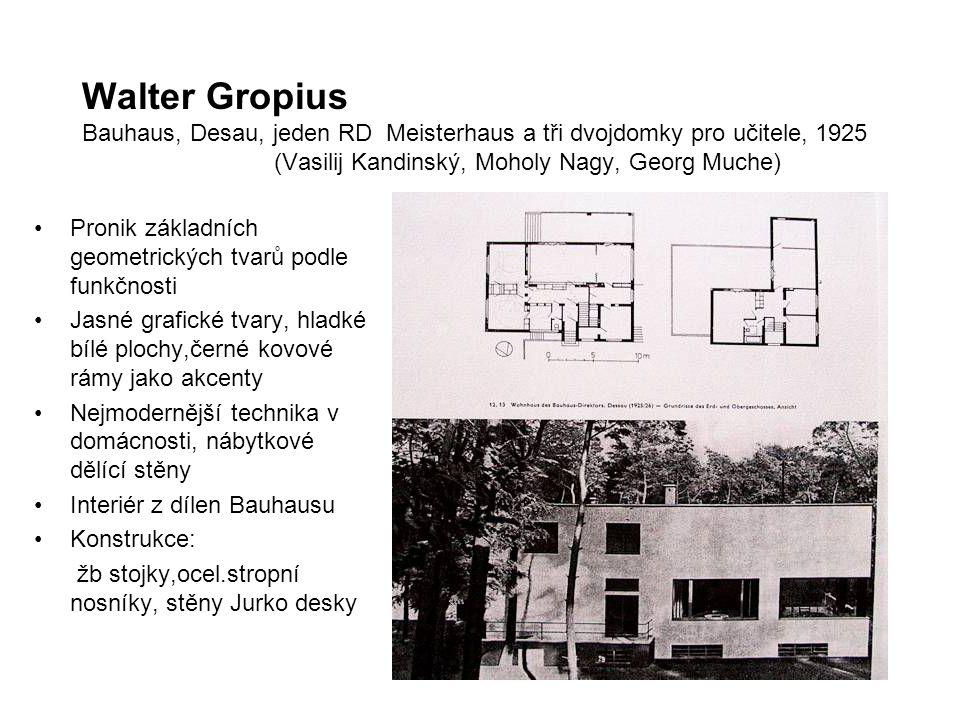 Walter Gropius Bauhaus, Desau, jeden RD Meisterhaus a tři dvojdomky pro učitele, 1925 (Vasilij Kandinský, Moholy Nagy, Georg Muche) Pronik základních geometrických tvarů podle funkčnosti Jasné grafické tvary, hladké bílé plochy,černé kovové rámy jako akcenty Nejmodernější technika v domácnosti, nábytkové dělící stěny Interiér z dílen Bauhausu Konstrukce: žb stojky,ocel.stropní nosníky, stěny Jurko desky