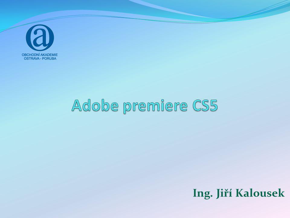 Co je Adobe premiere CS5 Profesionální software pro střih videa Umožní zachytit, upravit a publikovat video Pracuje s: Videoklipy Obrázky Zvukem Vektorovou grafikou