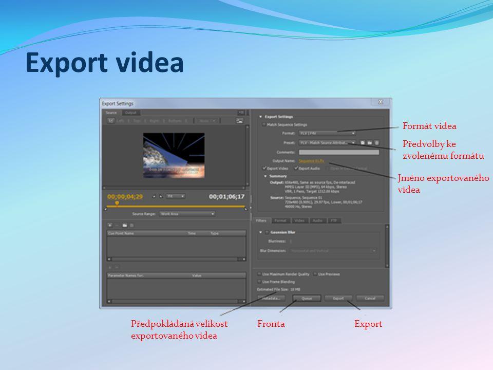 Export videa Předpokládaná velikost exportovaného videa Předvolby ke zvolenému formátu Jméno exportovaného videa Export Formát videa Fronta