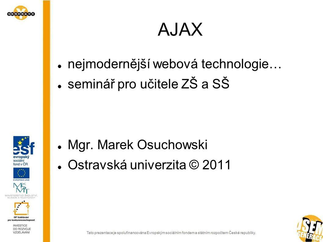 AJAX nejmodernější webová technologie… seminář pro učitele ZŠ a SŠ Mgr.