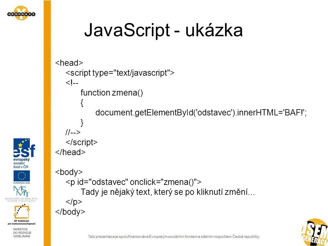 JavaScript - ukázka <!-- function zmena() { document.getElementById( odstavec ).innerHTML= BAF! ; } //--> Tady je nějaký text, který se po kliknutí změní...