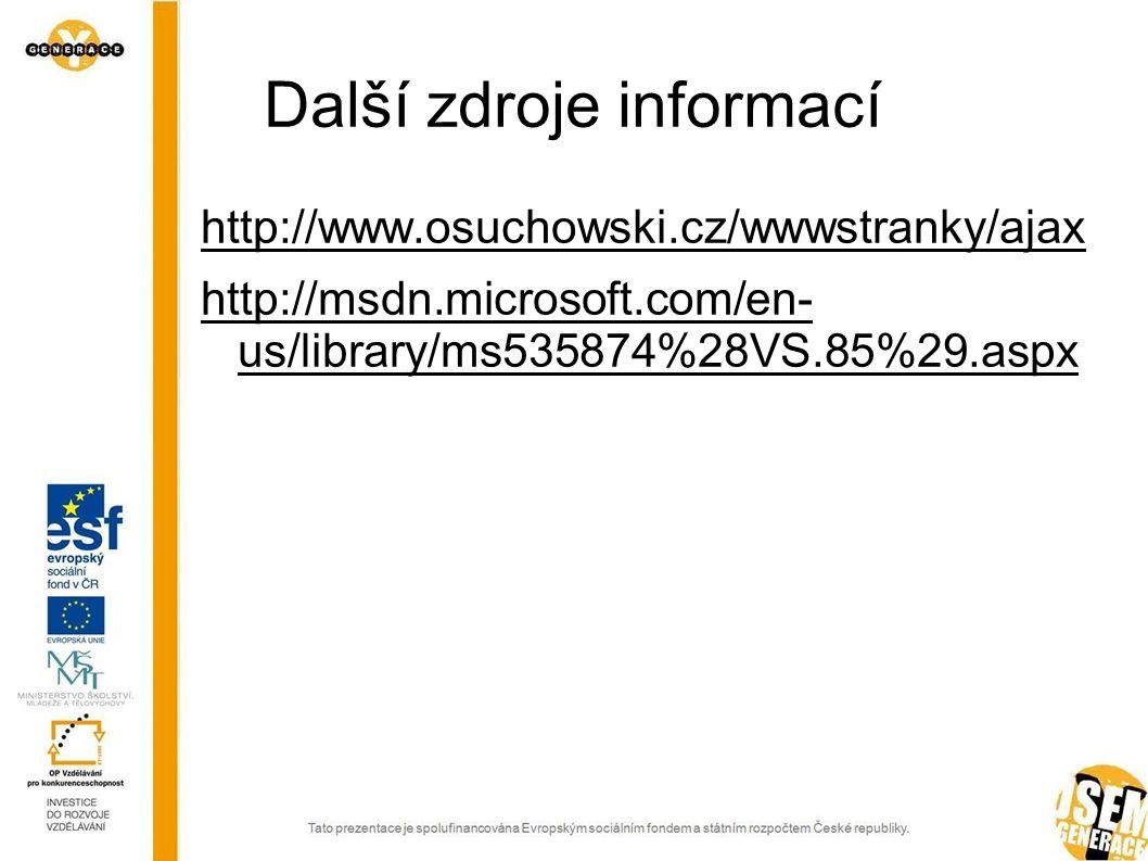 Další zdroje informací http://www.osuchowski.cz/wwwstranky/ajax http://msdn.microsoft.com/en- us/library/ms535874%28VS.85%29.aspx