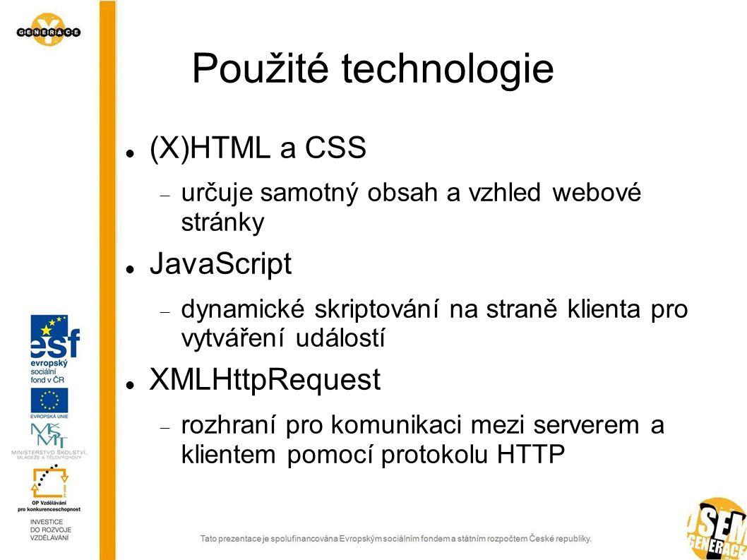 Použité technologie (X)HTML a CSS  určuje samotný obsah a vzhled webové stránky JavaScript  dynamické skriptování na straně klienta pro vytváření událostí XMLHttpRequest  rozhraní pro komunikaci mezi serverem a klientem pomocí protokolu HTTP