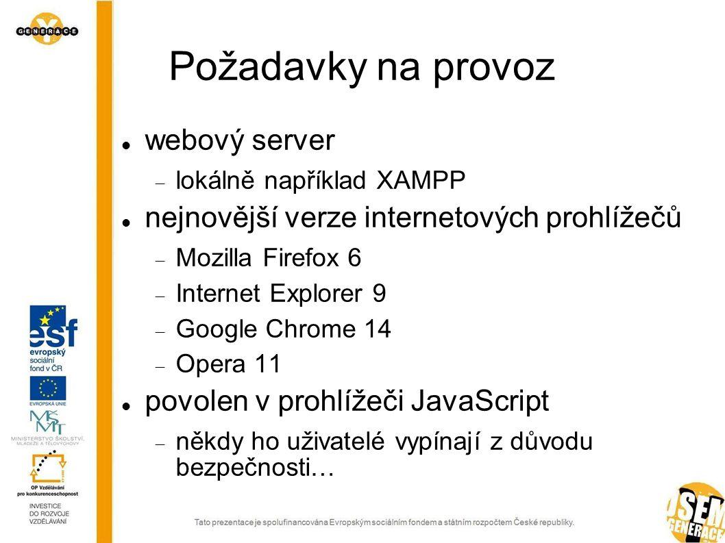 Požadavky na provoz webový server  lokálně například XAMPP nejnovější verze internetových prohlížečů  Mozilla Firefox 6  Internet Explorer 9  Google Chrome 14  Opera 11 povolen v prohlížeči JavaScript  někdy ho uživatelé vypínají z důvodu bezpečnosti…