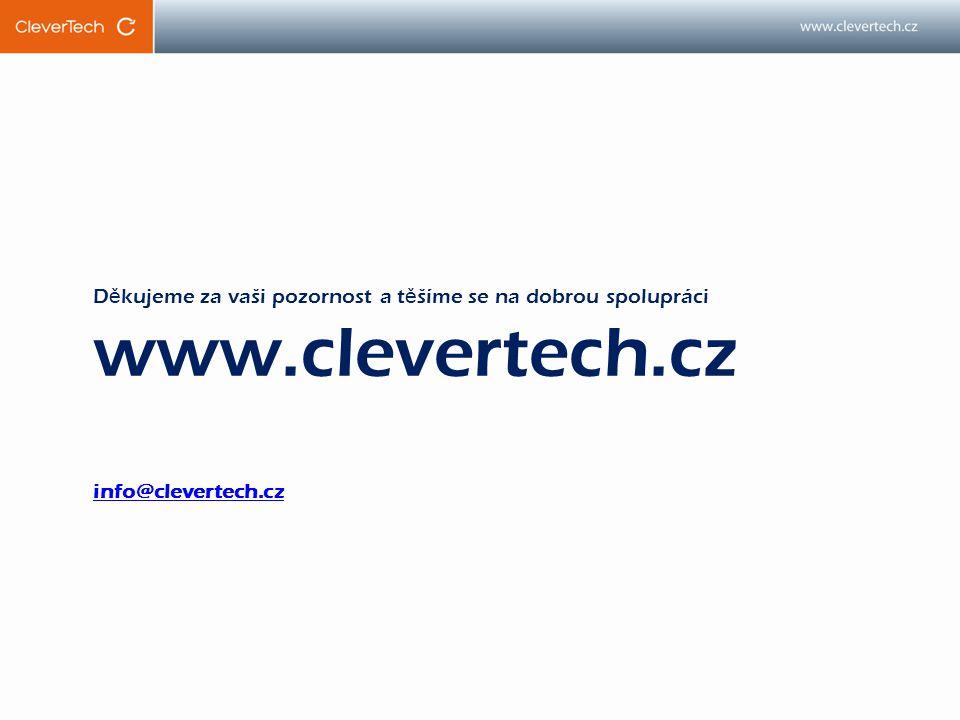 D ě kujeme za vaši pozornost a t ě šíme se na dobrou spolupráci www.clevertech.cz info@clevertech.cz