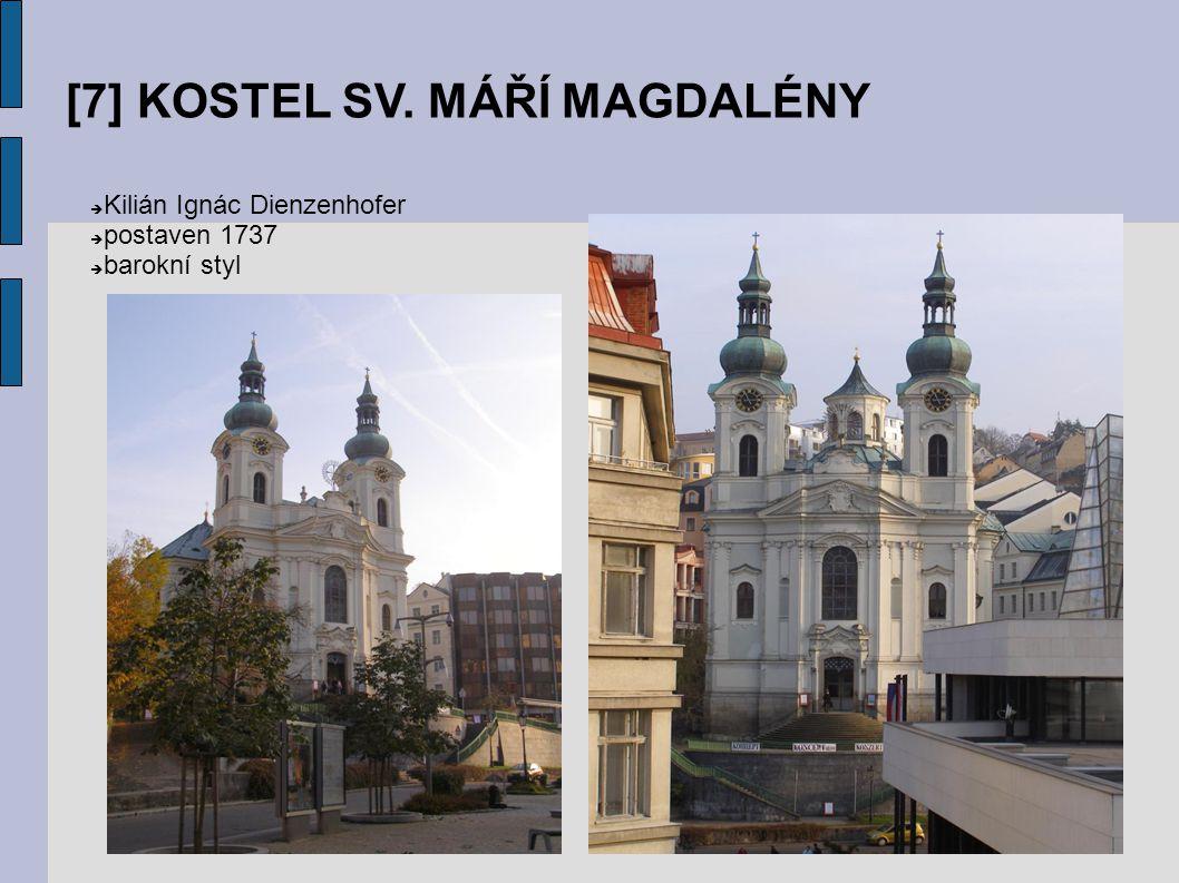 [7] KOSTEL SV. MÁŘÍ MAGDALÉNY  Kilián Ignác Dienzenhofer  postaven 1737  barokní styl
