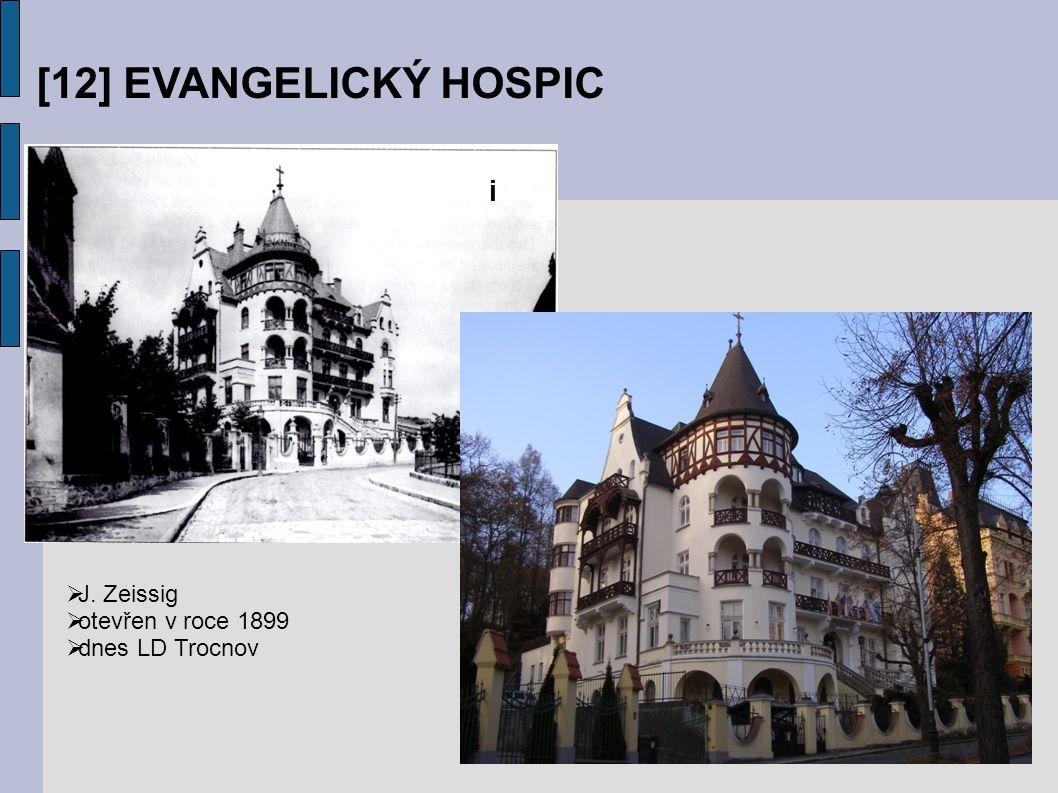 [12] EVANGELICKÝ HOSPIC i  J. Zeissig  otevřen v roce 1899  dnes LD Trocnov