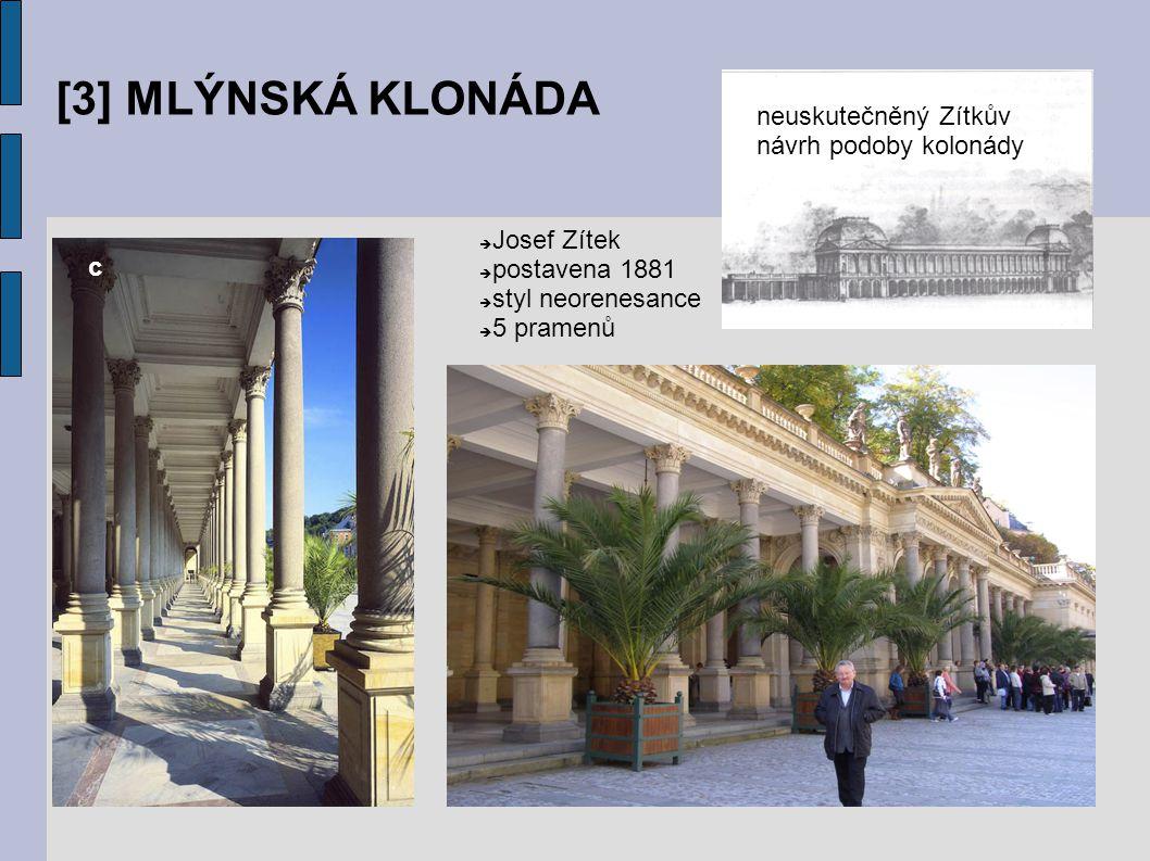 [3] MLÝNSKÁ KLONÁDA  Josef Zítek  postavena 1881  styl neorenesance  5 pramenů c neuskutečněný Zítkův návrh podoby kolonády