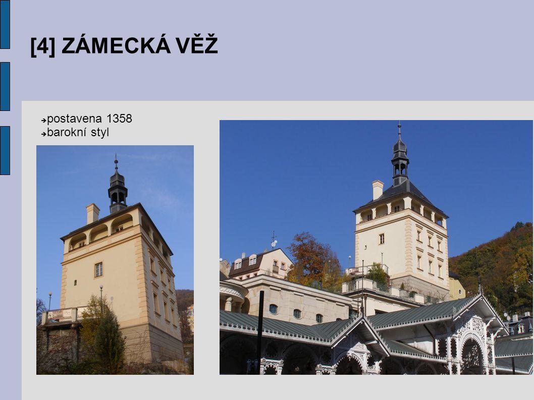 [4] ZÁMECKÁ VĚŽ  postavena 1358  barokní styl