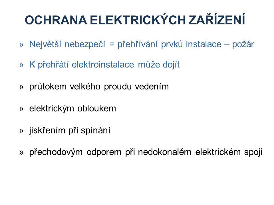 OCHRANA ELEKTRICKÝCH ZAŘÍZENÍ »Pro zabránění vzniku požáru od elektrické instalace je nutné vždy provést tato opatření »zabezpečení nepřekračování povolených proudů jištěním »použití kvalitní izolace »opatření pro snížení nebezpečí vzniku zkratů »jiskřící zařízení umísťovat daleko od hořlavých hmot »kvalitní spoje »pravidelná kontrola