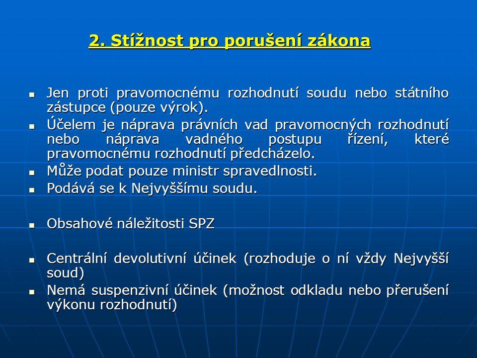2. Stížnost pro porušení zákona Jen proti pravomocnému rozhodnutí soudu nebo státního zástupce (pouze výrok). Jen proti pravomocnému rozhodnutí soudu