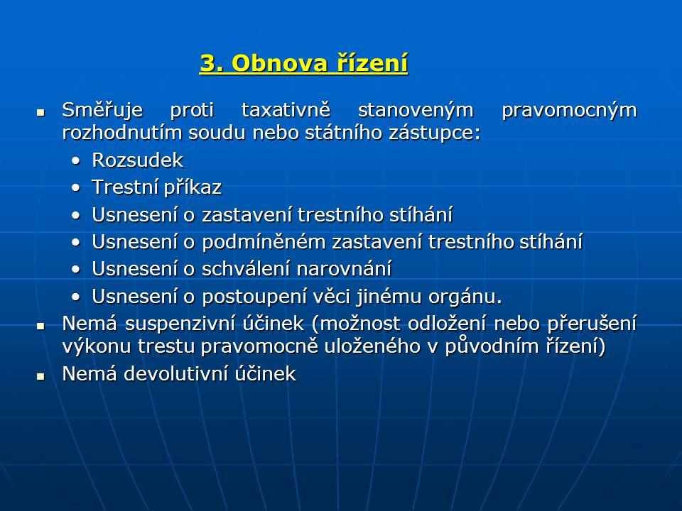 3. Obnova řízení Směřuje proti taxativně stanoveným pravomocným rozhodnutím soudu nebo státního zástupce: Směřuje proti taxativně stanoveným pravomocn