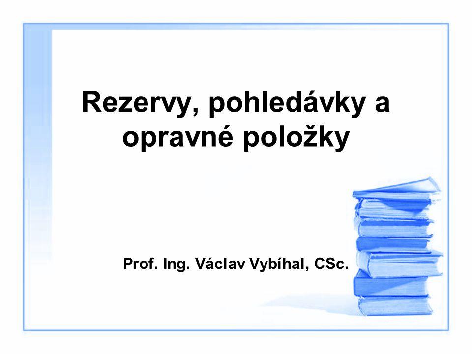 Rezervy, pohledávky a opravné položky Prof. Ing. Václav Vybíhal, CSc.