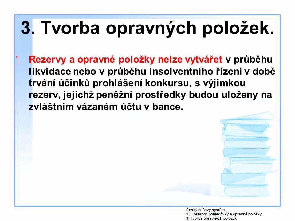 3. Tvorba opravných položek. Rezervy a opravné položky nelze vytvářet v průběhu likvidace nebo v průběhu insolventního řízení v době trvání účinků pr