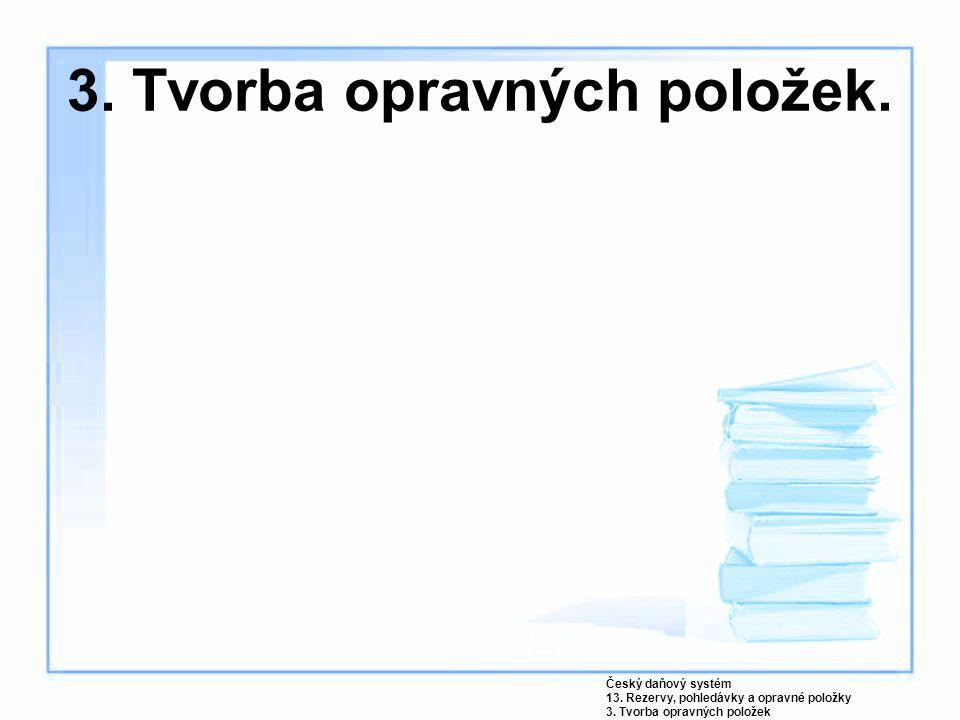 3.Tvorba opravných položek. Český daňový systém 13.