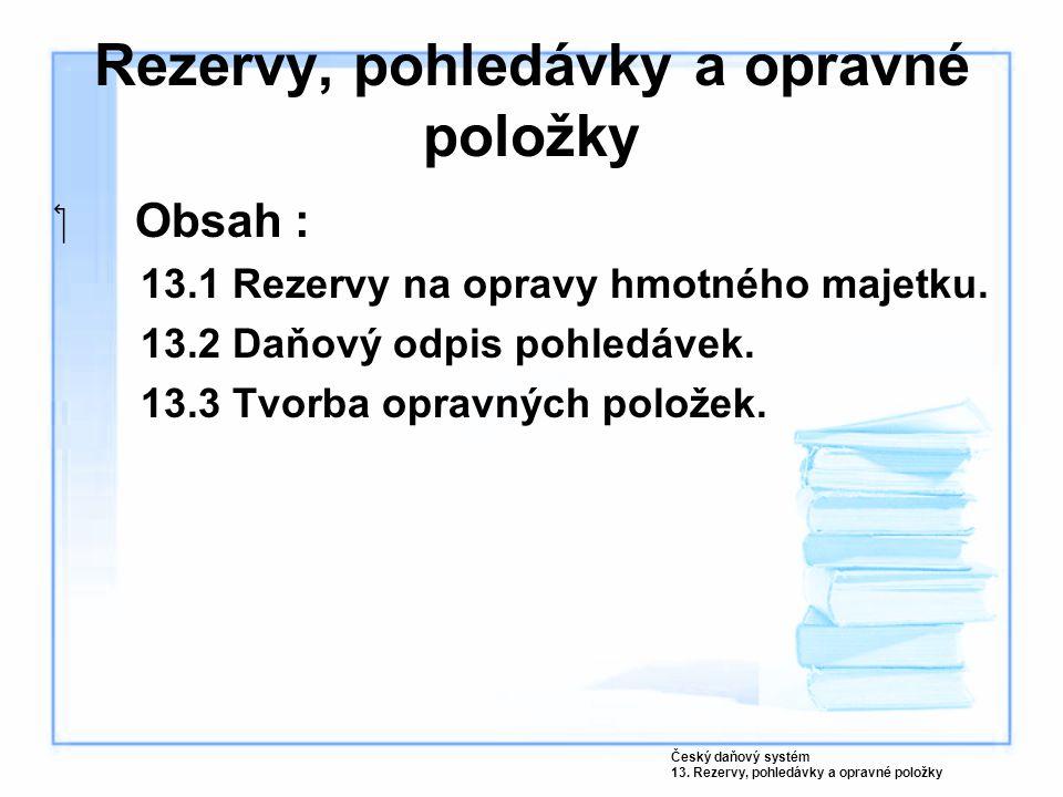 Rezervy, pohledávky a opravné položky Obsah : 13.1 Rezervy na opravy hmotného majetku.