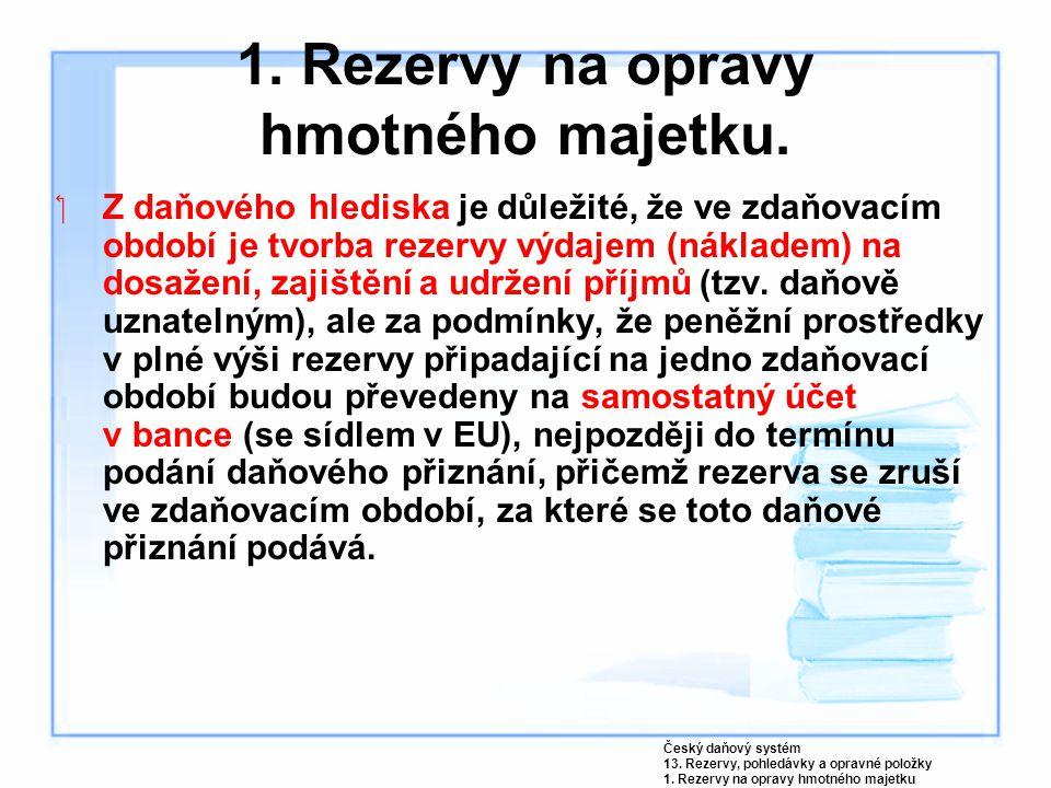 1. Rezervy na opravy hmotného majetku. Z daňového hlediska je důležité, že ve zdaňovacím období je tvorba rezervy výdajem (nákladem) na dosažení, zaj