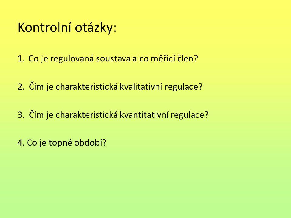 Kontrolní otázky: 1.Co je regulovaná soustava a co měřicí člen? 2. Čím je charakteristická kvalitativní regulace? 3. Čím je charakteristická kvantitat