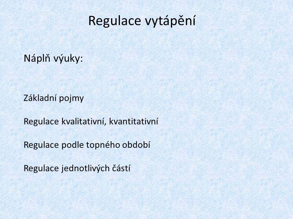 Regulace vytápění Náplň výuky: Základní pojmy Regulace kvalitativní, kvantitativní Regulace podle topného období Regulace jednotlivých částí