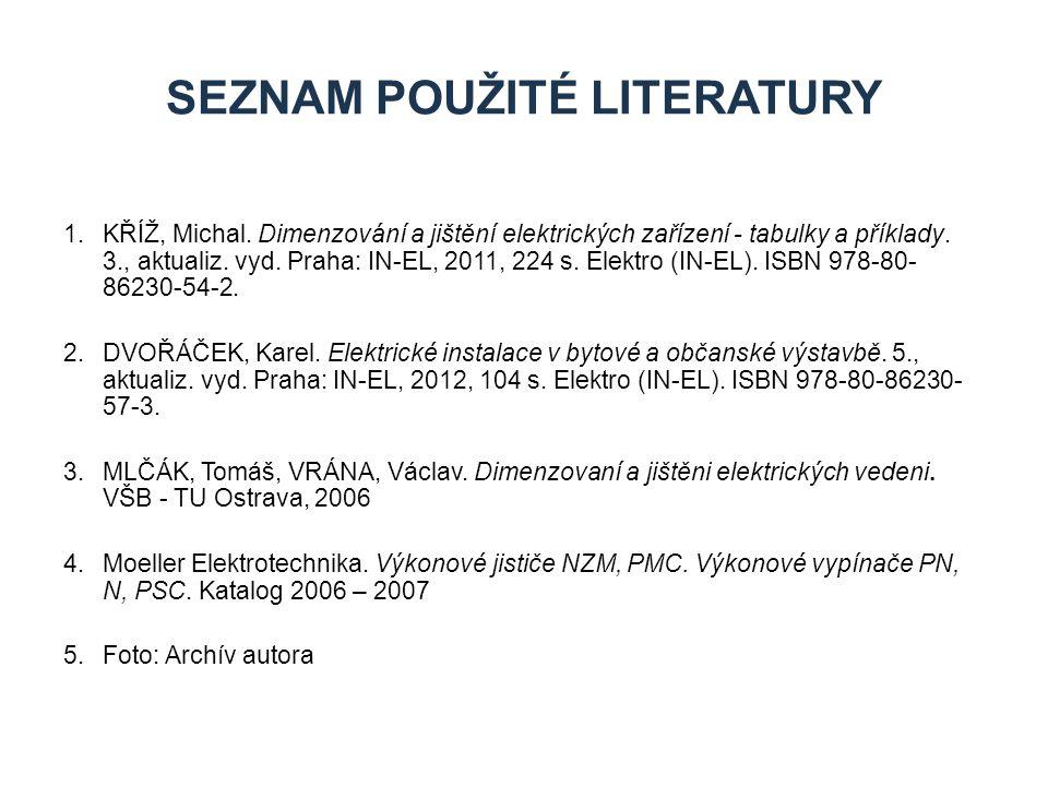 1.KŘÍŽ, Michal. Dimenzování a jištění elektrických zařízení - tabulky a příklady. 3., aktualiz. vyd. Praha: IN-EL, 2011, 224 s. Elektro (IN-EL). ISBN