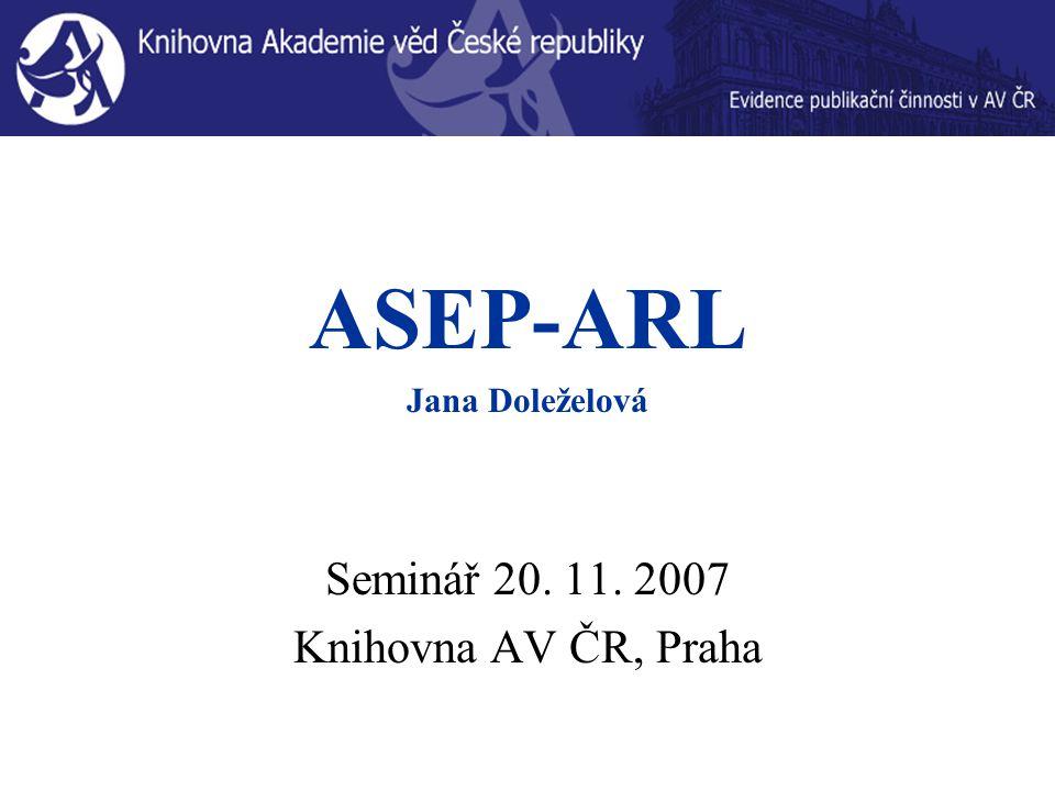ASEP-ARL Jana Doleželová Seminář 20. 11. 2007 Knihovna AV ČR, Praha