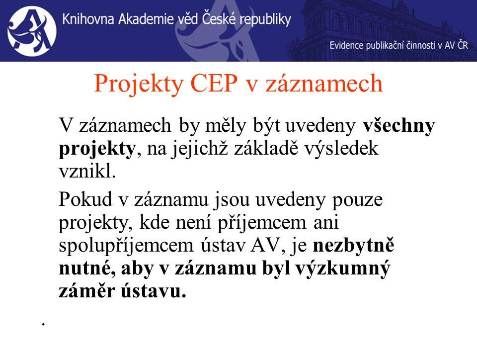 Projekty CEP v záznamech V záznamech by měly být uvedeny všechny projekty, na jejichž základě výsledek vznikl.